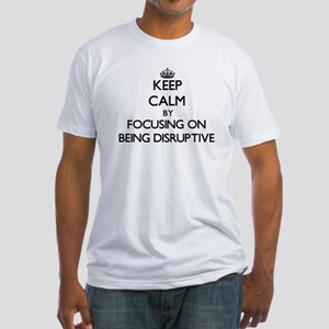 Keep Calm by focusing on Being Disruptive T-Shirt