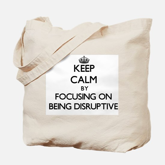 Keep Calm by focusing on Being Disruptive Tote Bag
