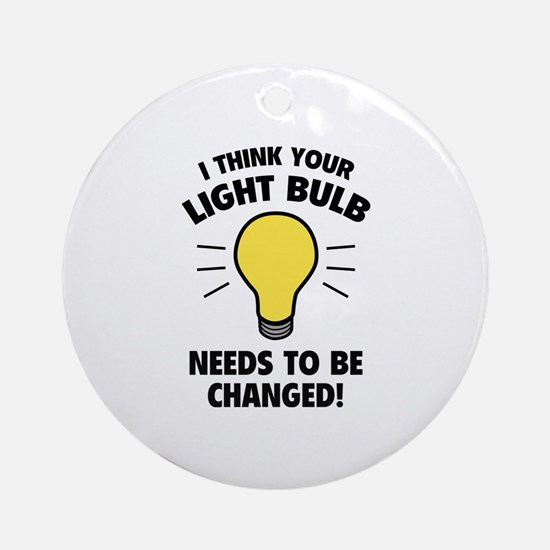 I Think Your Light Bulb Needs To Be Changed! Ornam