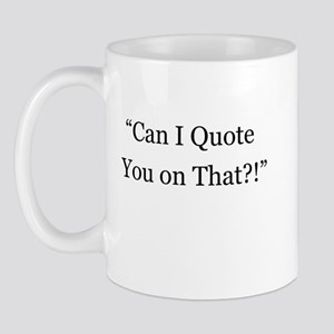 Can I Quote You on That Mug