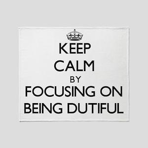 Keep Calm by focusing on Being Dutif Throw Blanket