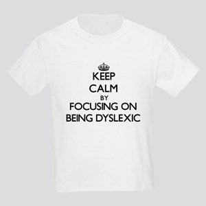 Keep Calm by focusing on Being Dyslexic T-Shirt