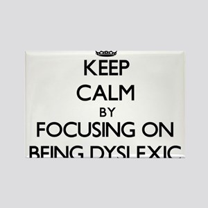 Keep Calm by focusing on Being Dyslexic Magnets