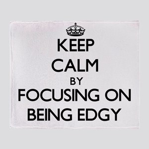 Keep Calm by focusing on BEING EDGY Throw Blanket