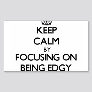 Keep Calm by focusing on BEING EDGY Sticker