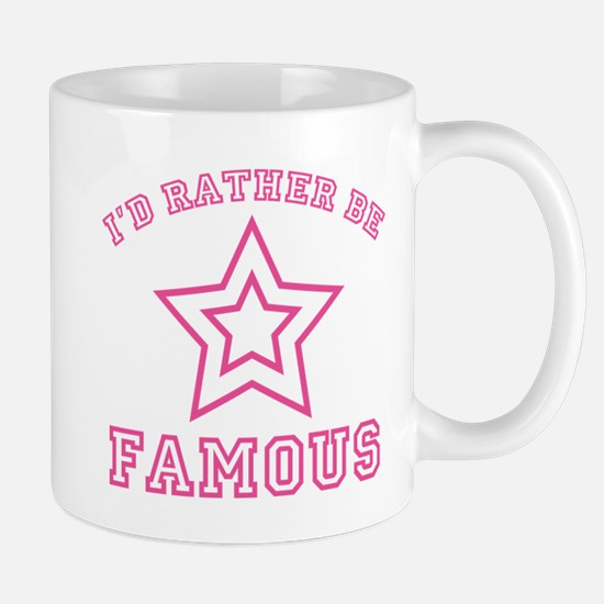 I'd Rather Be Famous Mug