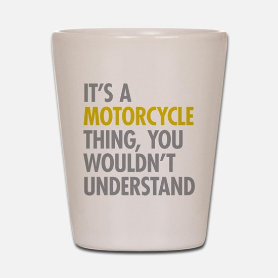Its A Motorcycle Thing Shot Glass