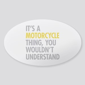 Its A Motorcycle Thing Sticker (Oval)