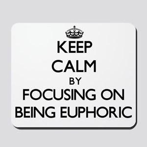 Keep Calm by focusing on BEING EUPHORIC Mousepad