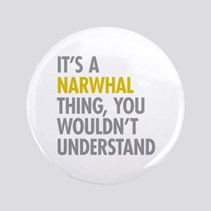 "Its A Narwhal Thing 3.5"" Button"