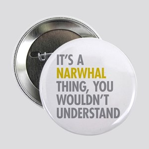"Its A Narwhal Thing 2.25"" Button"
