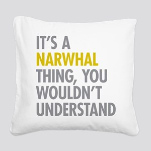Its A Narwhal Thing Square Canvas Pillow