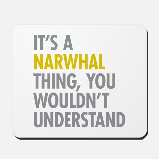 Its A Narwhal Thing Mousepad