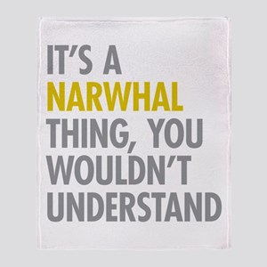 Its A Narwhal Thing Throw Blanket
