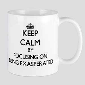 Keep Calm by focusing on BEING EXASPERATED Mugs
