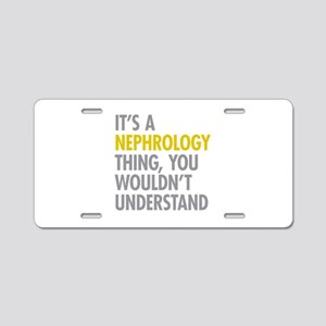 Its A Nephrology Thing Aluminum License Plate