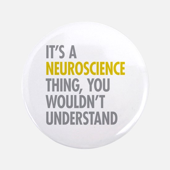 "Its A Neuroscience Thing 3.5"" Button"