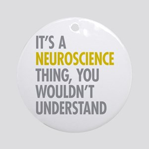 Its A Neuroscience Thing Ornament (Round)
