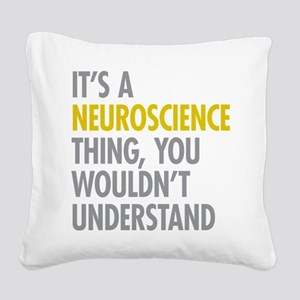 Its A Neuroscience Thing Square Canvas Pillow