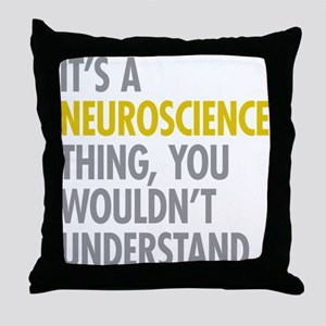 Its A Neuroscience Thing Throw Pillow