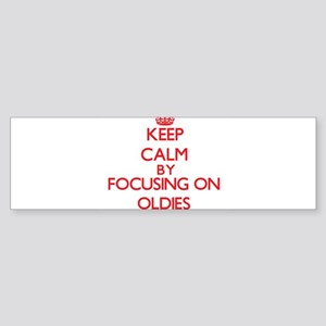 Keep Calm by focusing on Oldies Bumper Sticker