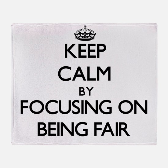 Keep Calm by focusing on Being Fair Throw Blanket