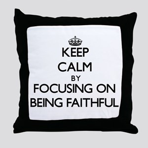 Keep Calm by focusing on Being Faithf Throw Pillow