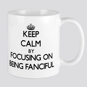 Keep Calm by focusing on Being Fanciful Mugs