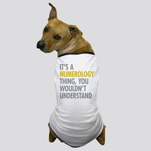 Its A Numerology Thing Dog T-Shirt