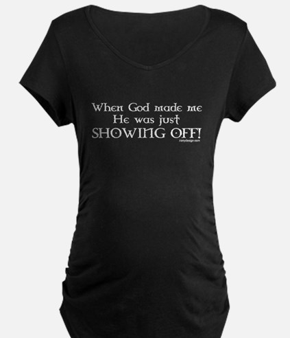 When God Made Me Maternity T-Shirt