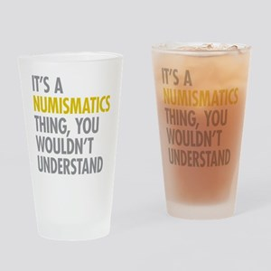 Its A Numismatics Thing Drinking Glass