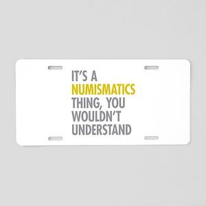 Its A Numismatics Thing Aluminum License Plate