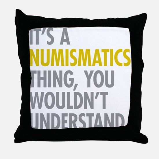 Its A Numismatics Thing Throw Pillow