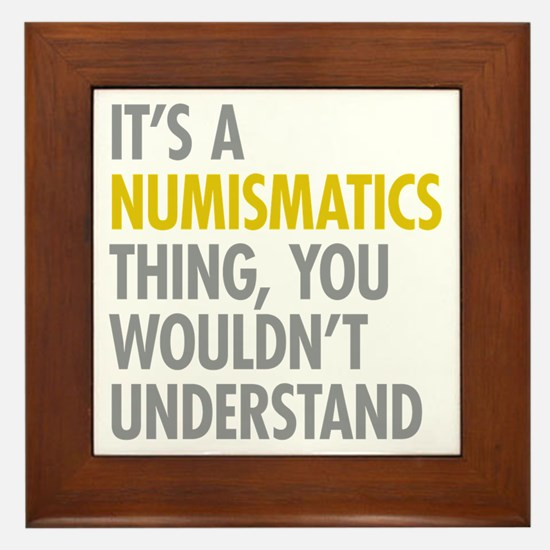 Its A Numismatics Thing Framed Tile