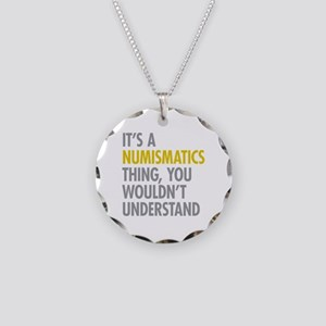 Its A Numismatics Thing Necklace Circle Charm