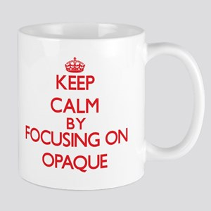 Keep Calm by focusing on Opaque Mugs