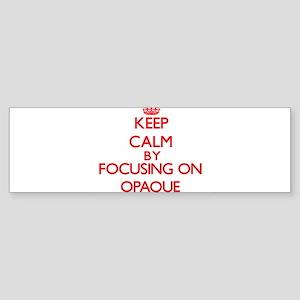 Keep Calm by focusing on Opaque Bumper Sticker