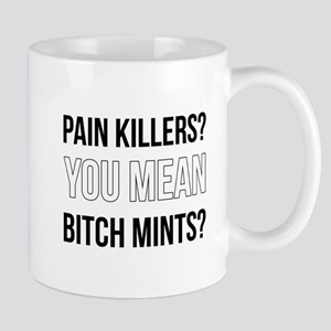 PAINKILLERS YOU MEAN BITCH MINTS? Mugs