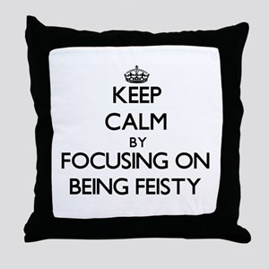 Keep Calm by focusing on Being Feisty Throw Pillow