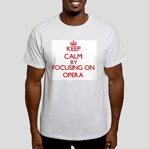 Keep Calm by focusing on Opera T-Shirt
