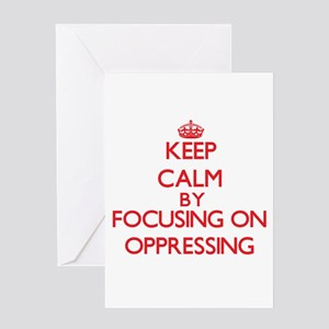 Keep Calm by focusing on Oppressing Greeting Cards