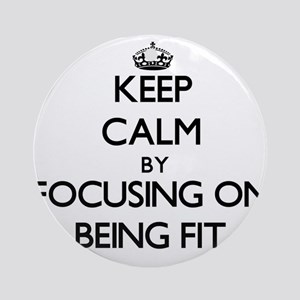 Keep Calm by focusing on Being Fi Ornament (Round)