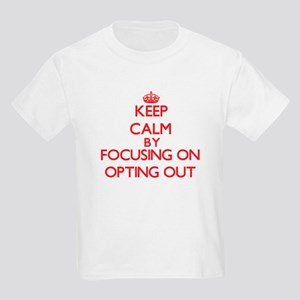 Keep Calm by focusing on Opting Out T-Shirt