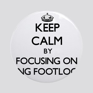 Keep Calm by focusing on Being Fo Ornament (Round)