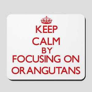 Keep Calm by focusing on Orangutans Mousepad