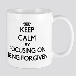 Keep Calm by focusing on Being Forgiven Mugs