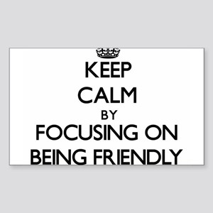 Keep Calm by focusing on Being Friendly Sticker