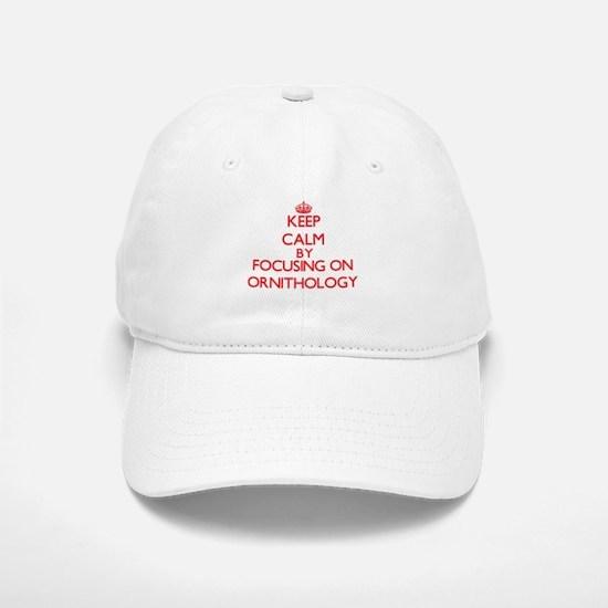 Keep Calm by focusing on Ornithology Baseball Baseball Cap