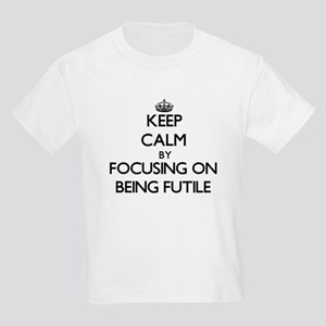 Keep Calm by focusing on Being Futile T-Shirt