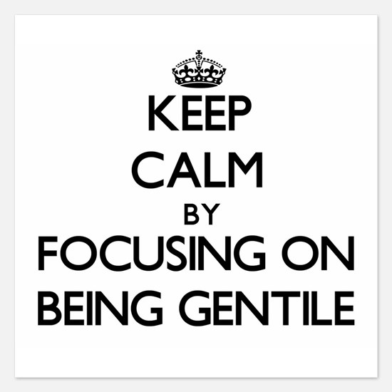 Keep Calm by focusing on Being Gentile Invitations